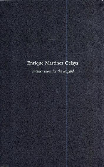 エンリケ・マルティネス・セラヤ Enrique Martinez Celaya: Another Show For The Leopard /Baldwin Gallery