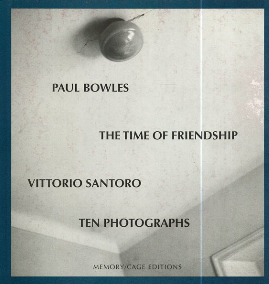 ポール・ボウルズ Paul Bowles: The Time of Friendship/Paul Bowles