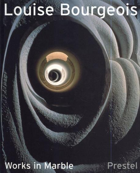 ルイーズ・ブルジョア Louise Bourgeois: Works in Marble/Michaela Unterdoerfer