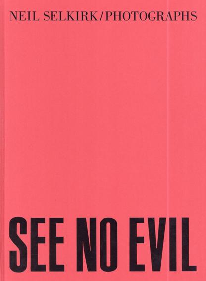 ニール・セルカーク写真集 Neil Selkirk: See No Evil/Neil Selkirk
