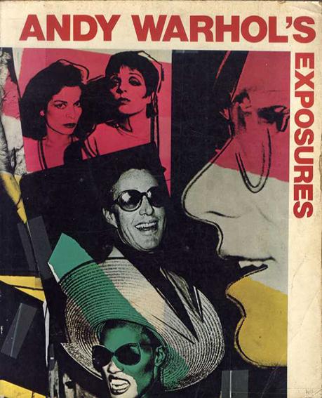 アンディ・ウォーホルのエクスポージャーズ Andy Warhol's Exposures/Warhol Andy, Bob Colacello