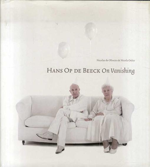ニコラス・デ・オリベイラ/ニコラ・オクスリー Nicolas De Oliveira/Nicola Oxley: Hans Op De Beeck: On Vanishing/Nicolas De Oliveira/Nicola Oxley