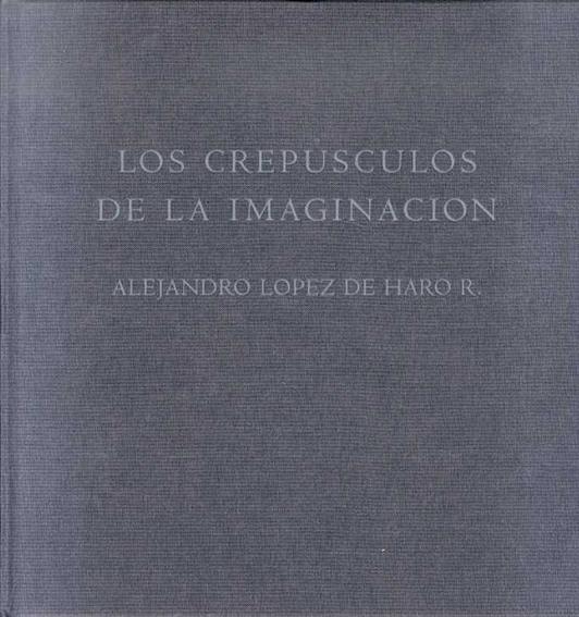 アレハンドロ・ロペス・デ・ハロ写真集 Alejandro Lopez De Hario R: Los Crepusculo de la Imaginacion/