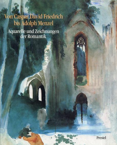 カスパー・ダーヴィト・フリードリヒ Von Caspar David Friedrich Bis Adolf Menzel: Aquarelle Und Zeichnungen Der Romantik/Gottfried Riemann/Klaus Albrecht Schroder編
