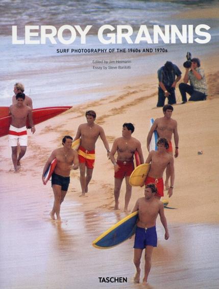 リロイ・グラニス Leroy Grannis: Surf Photography of the 1960s & 1970s/Jim Heimann編 Steve Barilotti寄稿