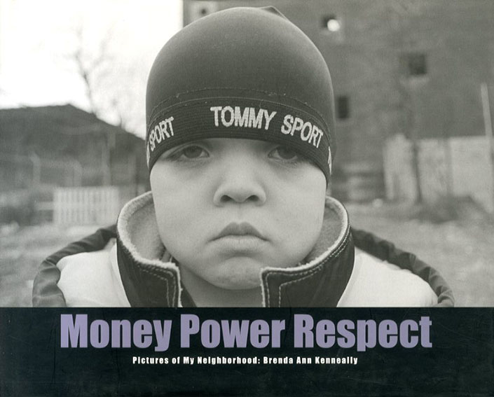 ブレンダ・アン・ケネリー写真集 Money Power Respect:  Pictures of My Neighborhood/Brenda Ann Kenneally