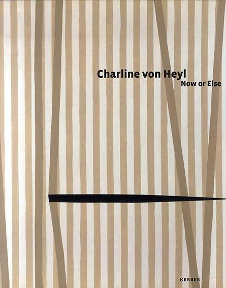 Charline von Heyl: Now or Else/Charline von Heyl