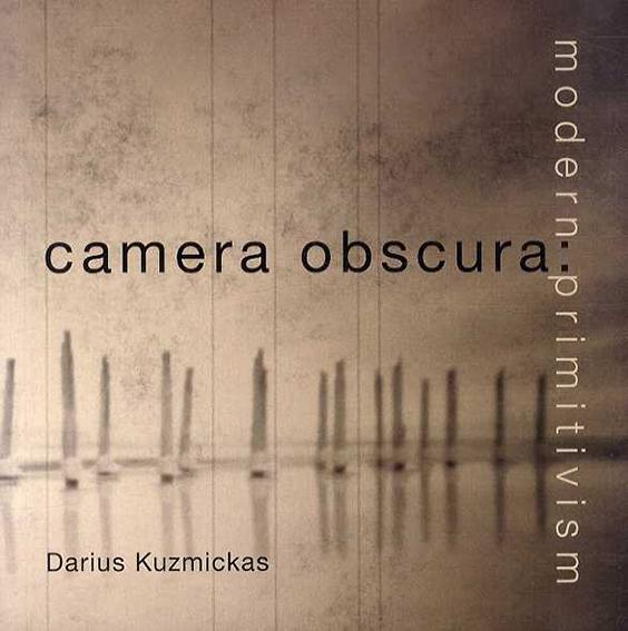 Camera Obscura: Modern Primitivism/Darius Kuzmickas