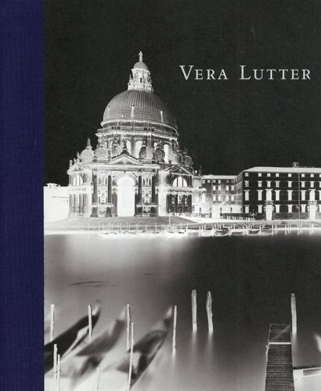 ベラ・ラッター Vera Lutter/Vera Lutter/ Michael Newman