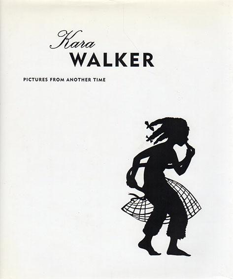 カラ・ウォーカー Kara Walker: Pictures from Another Time/Kara Walker