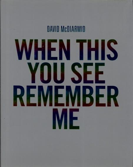 デビッド・マクダーミック David McDiarmid: When You See This You See Remember Me/