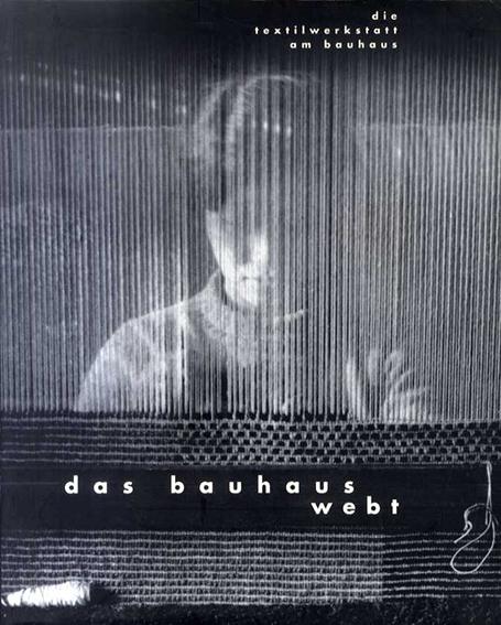 Das Bauhaus Webt: Die Textilwerkstatt des Bauhauses/