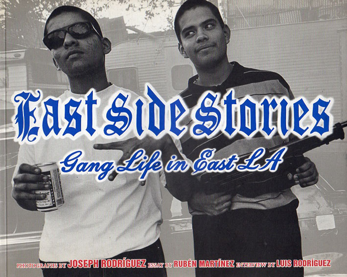 East Side Stories: Gang Life in East L.A./Ruben Martinez/L.J. Rodriguez Joseph Rodriguez写真