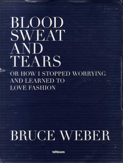 ブルース・ウェーバー写真集 Blood Sweat And Tears: Or How I Stopped Worrying And Learned to Love Fashion/Bruce Weber
