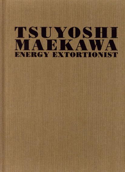 前川強 Tsuyoshi Maekawa: Energy Extortionist/
