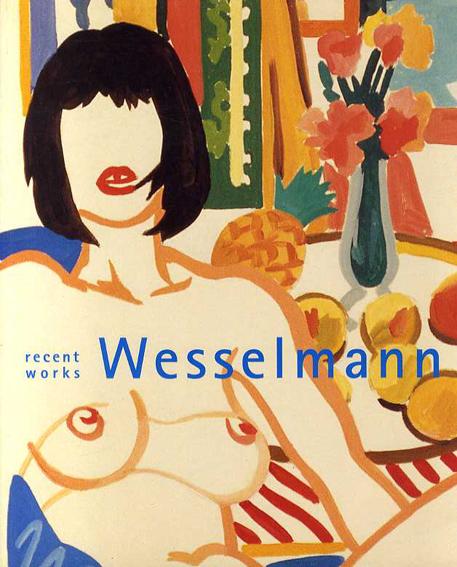 トム・ウェッセルマン Recent Works Wesselmann /