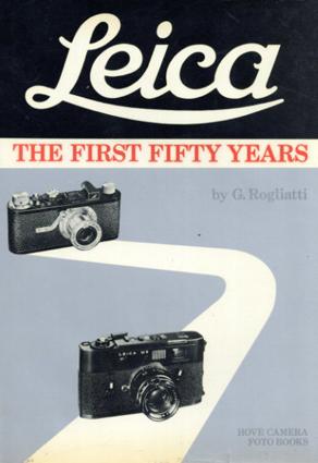 Leica: The First Fifty Years/G.Rogliatti