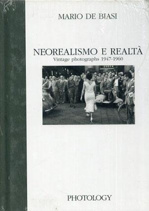 マリオ・デ ・ビアージ Mario De Biasi: Neorealismo e realta Vintage photographs 1947-1960/