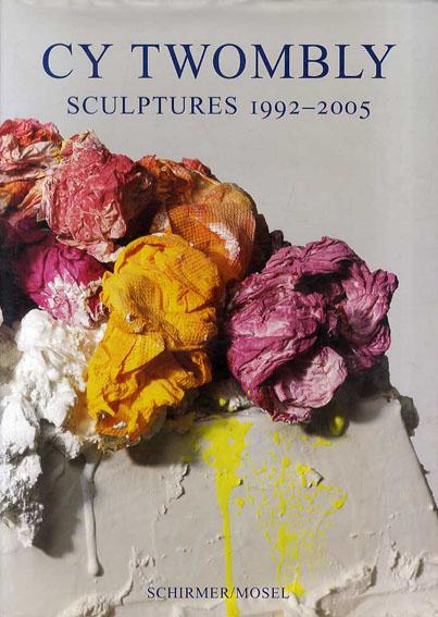 サイ・トゥオンブリー Cy Twombly: Sculptures 1992-2005/Giorgio Agamben/Edward Albee/Reinhold Baumstark他