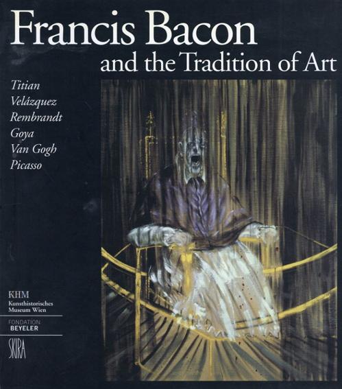 フランシス・ベーコン Francis Bacon and the Tradition of Art/Francis Bacon