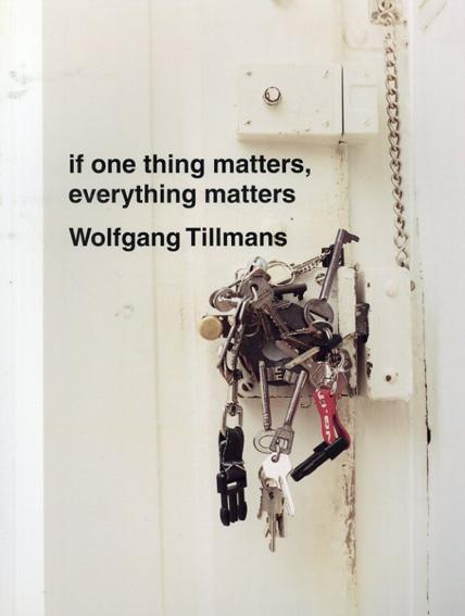 ヴォルフガング・ティルマンス Wolfgang Tillmans: If One Thing Matters, Everything Matters/Wolfgang Tillmans