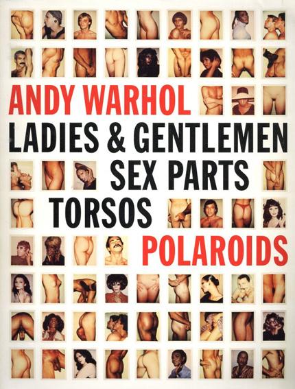 Andy Warhol: Ladies & Gentleman, Sex Parts, Torsos, Polaroids/Andy Warhol
