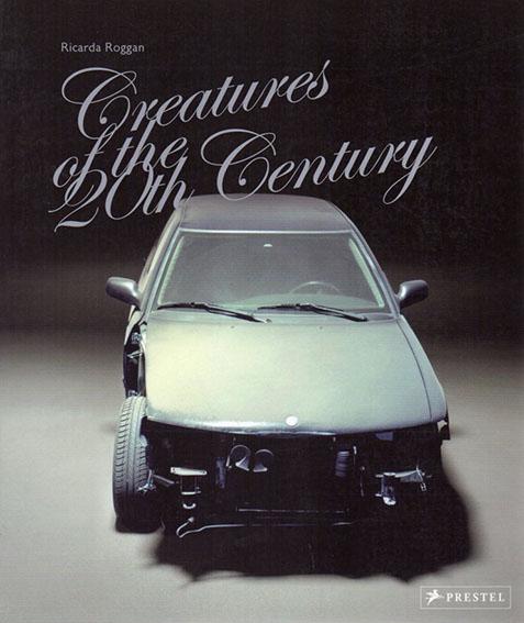 リカルダ・ロッガン Ricarda Roggan: Creatures of the 20th Century/