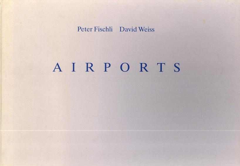 ピーター・フィッシュリ/ディヴィッド・ヴァイス Airports/Peter Fischli/David Weiss