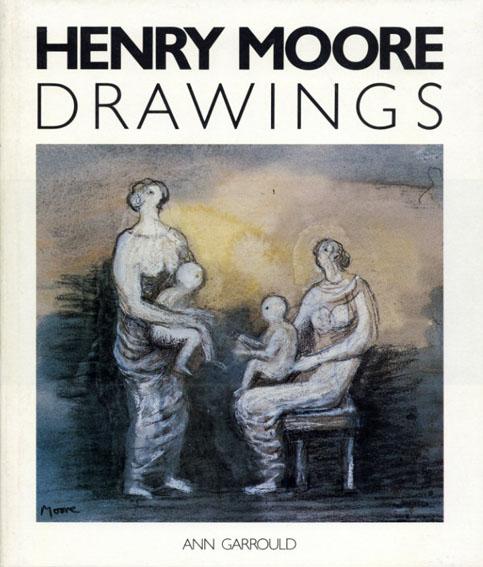 ヘンリー・ムーア Henry Moore: Drawings/Henry Moore Ann Garrould編