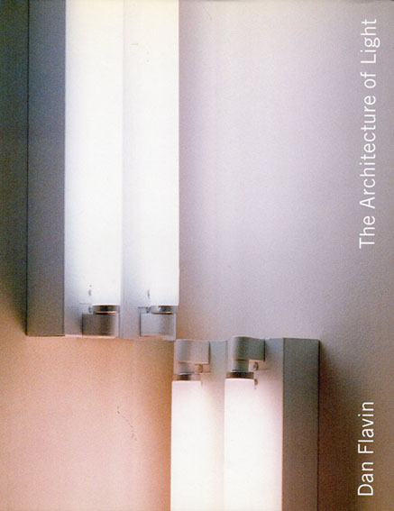 ダン・フレイヴィン Dan Flavin: The Architecture of Light/Dan Flavin J. Fiona Rageb編集