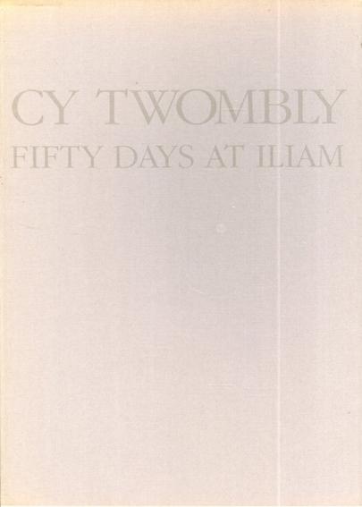 サイ・トゥオンブリー Cy Twombly: Fifty Days at Iliam/Cy Twombly