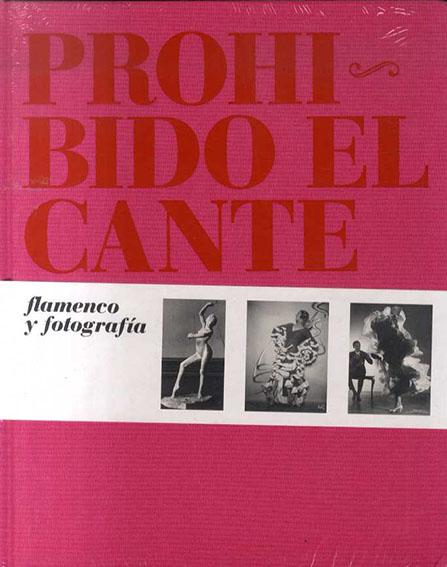 Prohibido el cante: Flamenco y fotografia フラメンコ写真集/