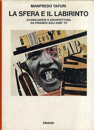 マンフレッドタフーリ Manfredo Tafuri: La Sfera e il Labirinto Avanguardie e Architettura da Piranesi Agli Anni '70/Manfredo Tafuri