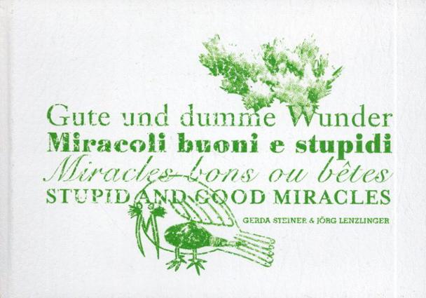 ゲルダ・シュタイナー&ヨルク・レンツリンガー Gute Und Dumme Wunder/Miracoli Buoni E Stupidi/Miracles Bons Ou Betes/Stupid and Good Miracles/Gerda Steiner/Jorg Lenzlinger
