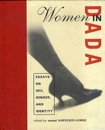 Women in Dada: Essays on Sex, Gender, and Identity/Naomi Sawelson-Gorse編