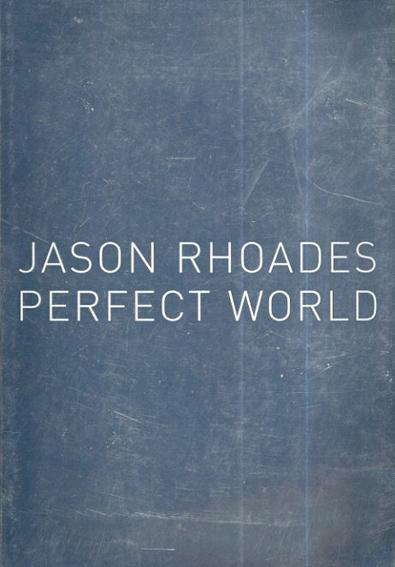 ジェイソン・ローデス Perfect World/Jason Rhoades  Zdenek Felix編集