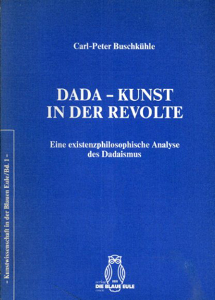 Dada, Kunst in der Revolte: Eine existenzphilosophische Analyse des Dadaismus/