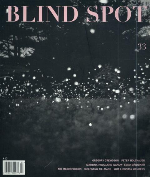 Blind Spot Issue 33/Gregory Crewdson/ Esko Manniko/ Ari Marcopoulos/ Martina Hoogland Ivanow/ Peter Holzhauer/ Wim& Donata Wenders/ Wolfgang Tillmans 他