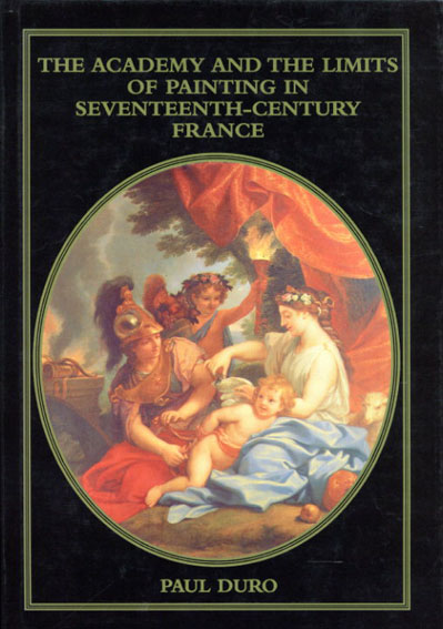 The Academy and the Limits of Painting in Seventeenth-Century France/Paul Duro編