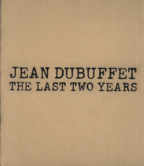 ジャン・デュビュッフェ Jean Dubuffet: The Last Two Years/