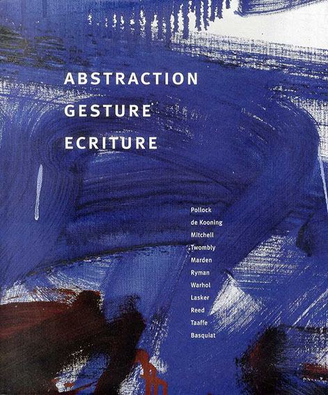 Abstraction: Gesture Ecriture Paintings from the Daros Collection/Yve-Alain Bois/Enrique Juncosa/Rosalind E. Krauss/Richard D. Marshall/Brenda Richardson