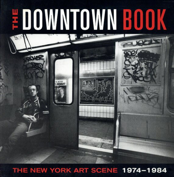 The Downtown Book: The New York Art Scene 1974-1984/Lynn Gumpert寄稿 Marvin J.Taylor編