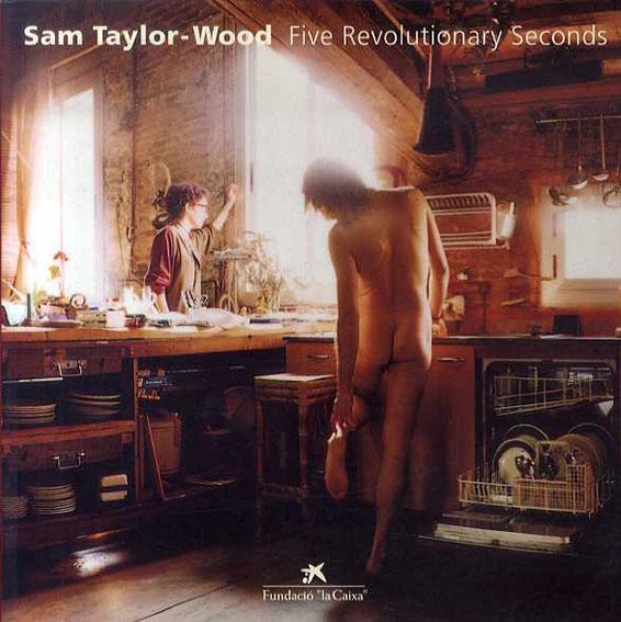 サム・テイラー=ウッド Sam Taylor-Wood: Five Revolutionary Seconds/Rosa Martinez/Gregor Muir