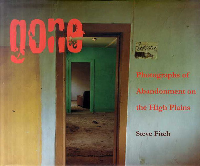 Gone: Photographs of Abandonment on the High Plains/Steve Fitch