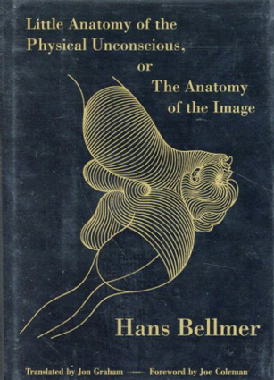 ハンス・ベルメール Hans Bellmer: Little Anatomy of the Physical Unconscious, or the Anatomy of the Image/Hans Bellmer