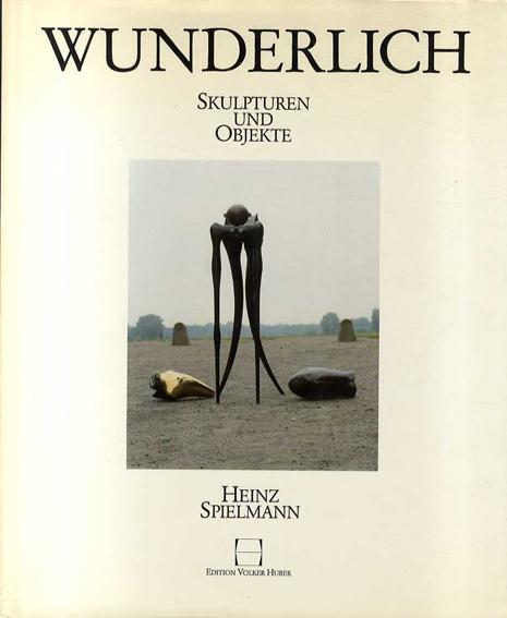 ポール・ヴンダーリッヒ 彫刻・立体カタログ・レゾネ Skulpturen und Objekte: Paul Wunderlich/Heinz Spielmann