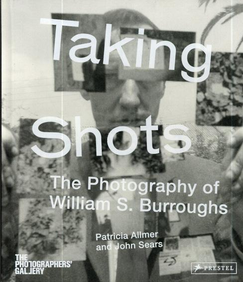 バロウズ Taking Shots: The Photography of William S. Burroughs/Patricia Allmer/John Sears