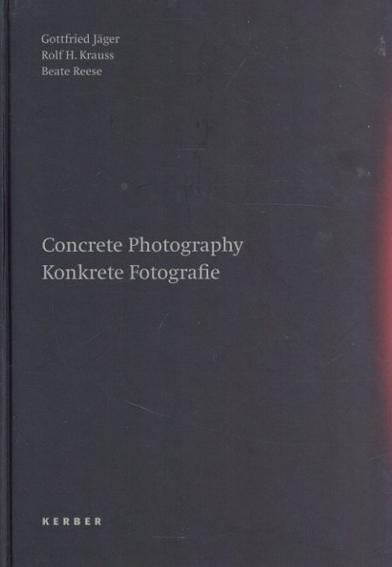 Concrete Photography/ Konkrete Fotografie/Gottfried Jagar/ Rolf H. Krauss/ Beate Reese