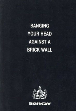 バンクシー Banksy: Banging Your Head Against a Brick Wall/