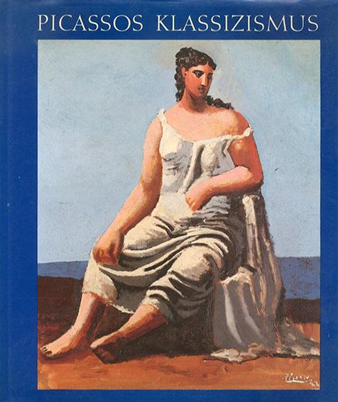 パブロ・ピカソ Picassos Klassizismus: Work, 1914-1934/Pablo Picasso Ulrich Weisner編